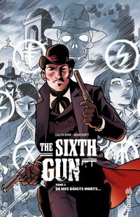 The Sixth Gun Tome 1 - De mes doigts morts ...